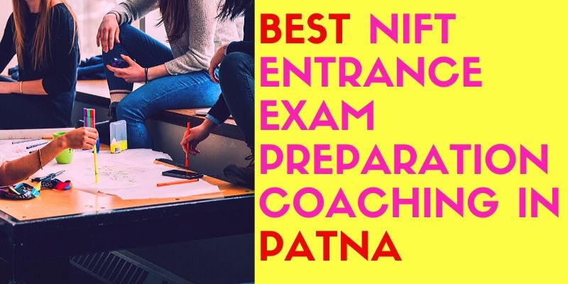10 Best Nift Entrance Exam Preparation Coaching In Patna